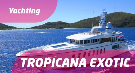 Yachting Tropicana Exotic 2017